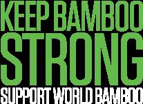 Keep Bamboo Strong. Support World Bamboo.